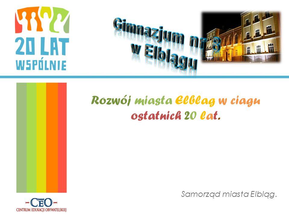 Rozwój miasta Elblag w ciagu ostatnich 20 lat. Samorząd miasta Elbląg.