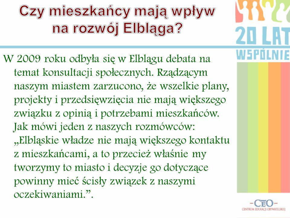 W 2009 roku odby ł a si ę w Elbl ą gu debata na temat konsultacji spo ł ecznych. Rz ą dz ą cym naszym miastem zarzucono, ż e wszelkie plany, projekty