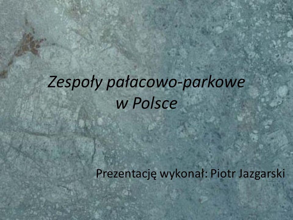 Zespoły pałacowo-parkowe w Polsce Prezentację wykonał: Piotr Jazgarski
