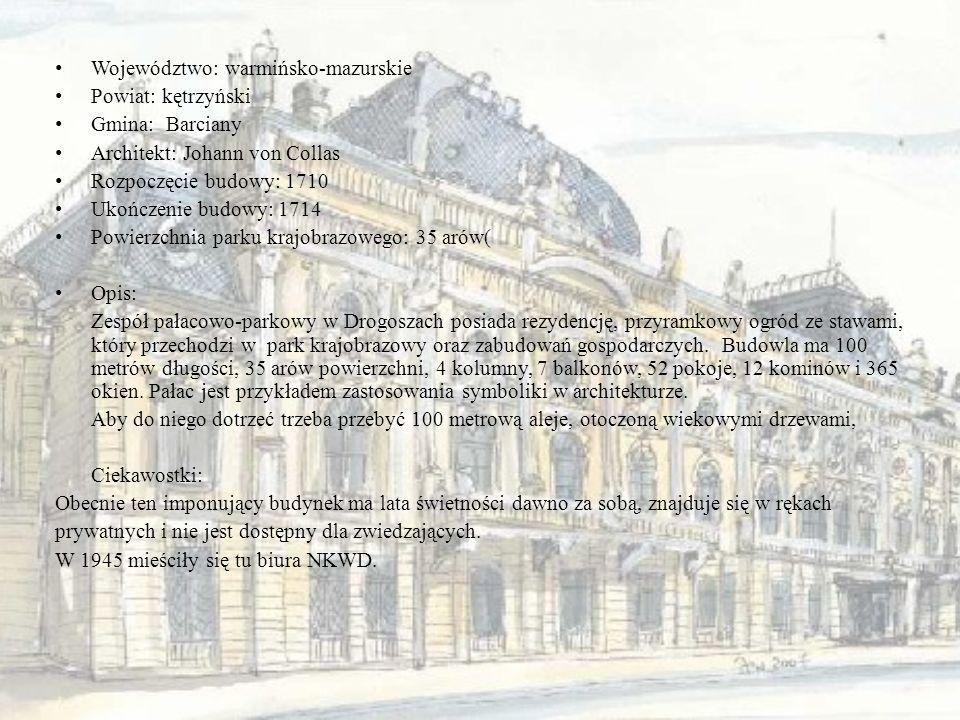 Województwo: warmińsko-mazurskie Powiat: kętrzyński Gmina: Barciany Architekt: Johann von Collas Rozpoczęcie budowy: 1710 Ukończenie budowy: 1714 Powi