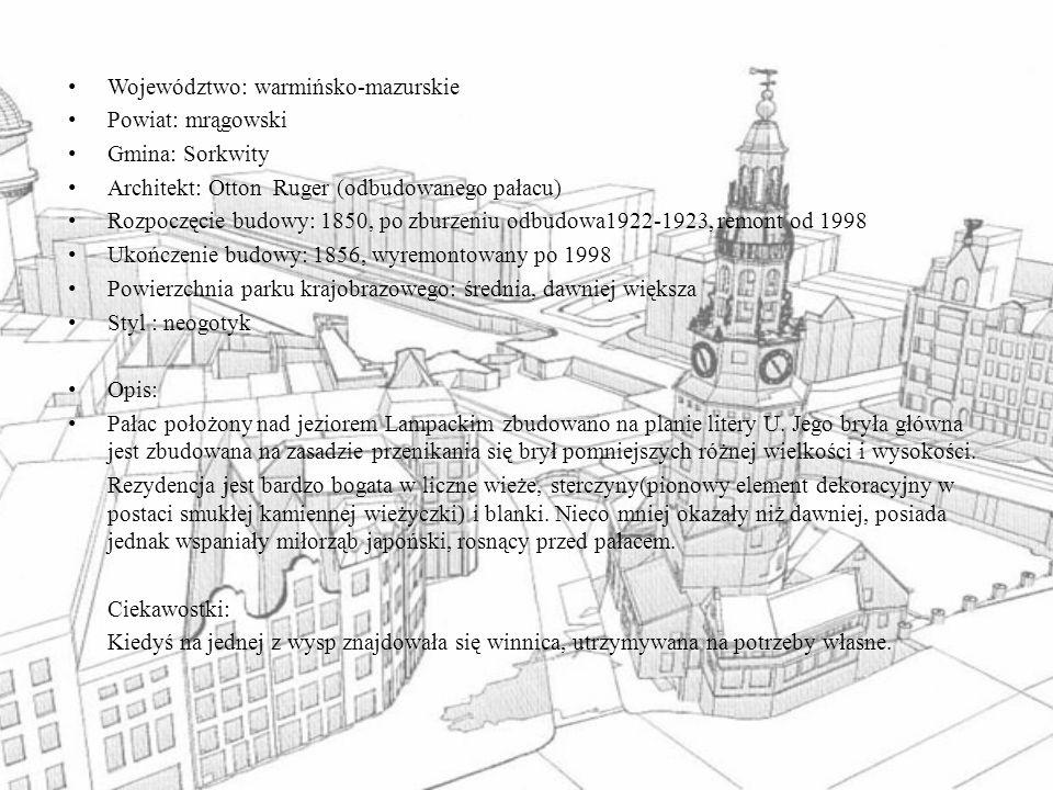 Województwo: warmińsko-mazurskie Powiat: mrągowski Gmina: Sorkwity Architekt: Otton Ruger (odbudowanego pałacu) Rozpoczęcie budowy: 1850, po zburzeniu