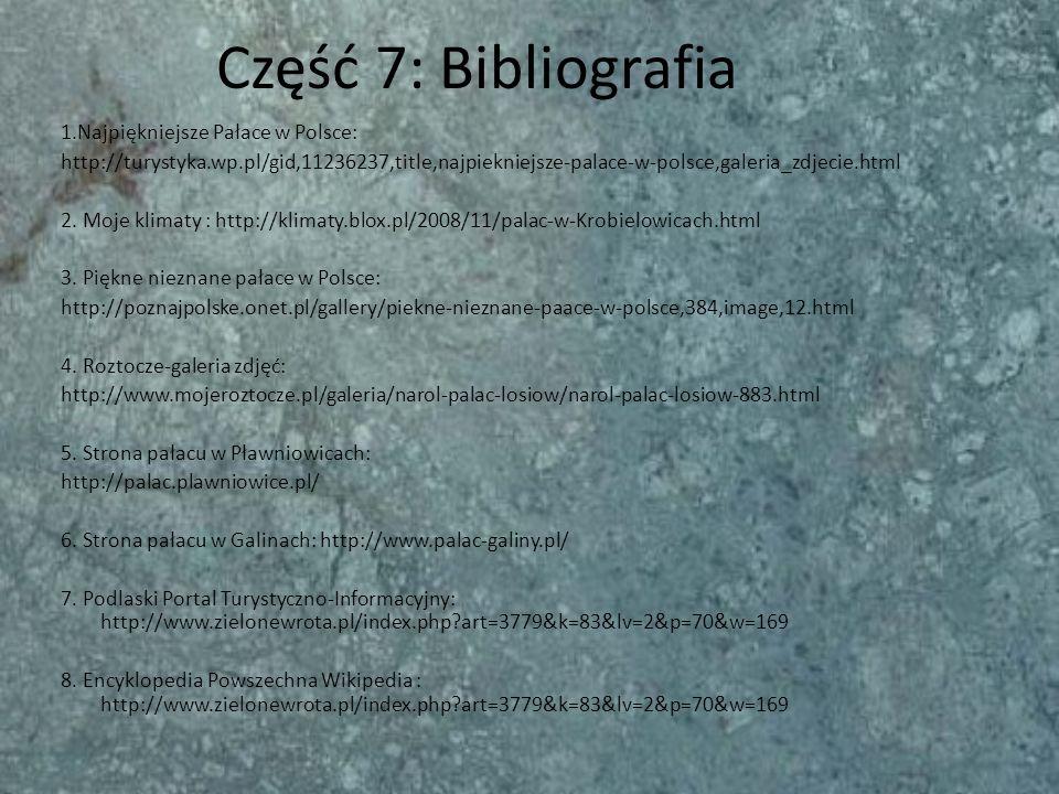 Część 7: Bibliografia 1.Najpiękniejsze Pałace w Polsce: http://turystyka.wp.pl/gid,11236237,title,najpiekniejsze-palace-w-polsce,galeria_zdjecie.html
