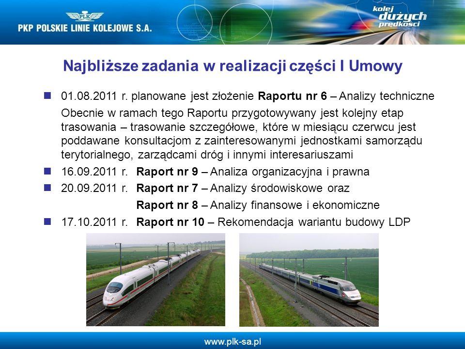 www.plk-sa.pl 01.08.2011 r. planowane jest złożenie Raportu nr 6 – Analizy techniczne Obecnie w ramach tego Raportu przygotowywany jest kolejny etap t