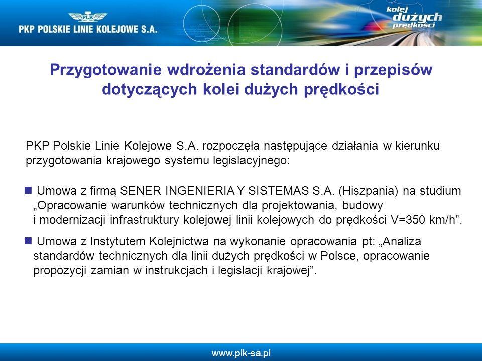 www.plk-sa.pl Przygotowanie wdrożenia standardów i przepisów dotyczących kolei dużych prędkości Umowa z firmą SENER INGENIERIA Y SISTEMAS S.A. (Hiszpa