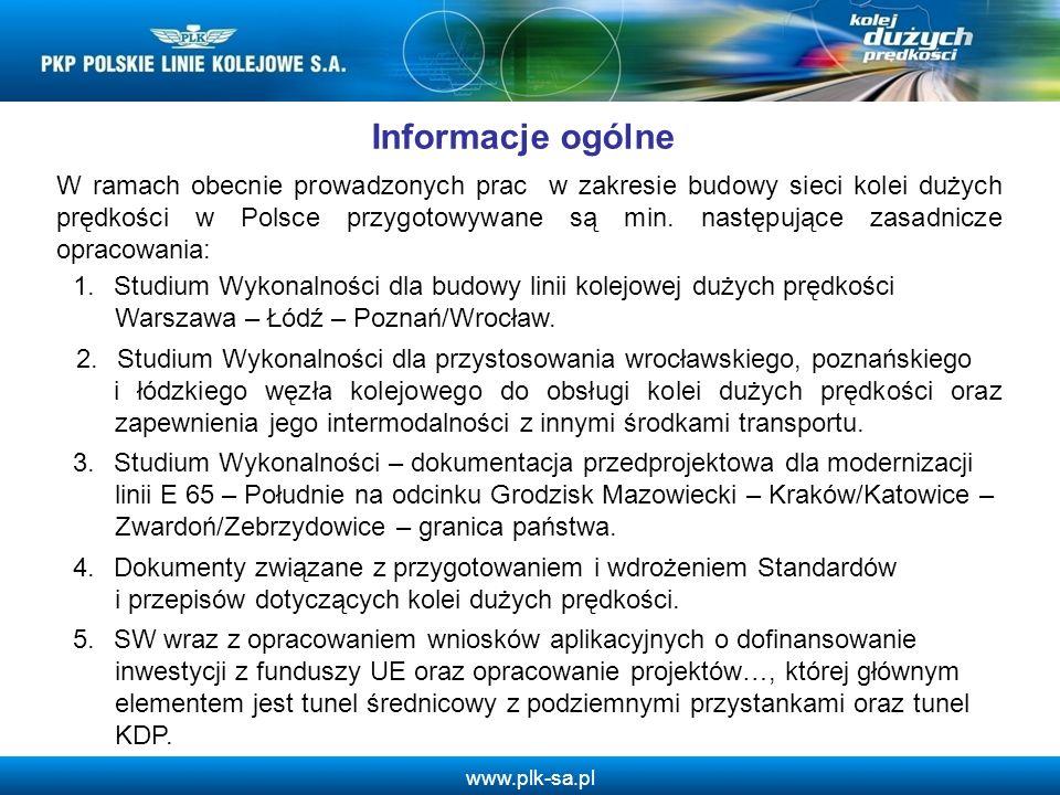www.plk-sa.pl Informacje ogólne W ramach obecnie prowadzonych prac w zakresie budowy sieci kolei dużych prędkości w Polsce przygotowywane są min. nast