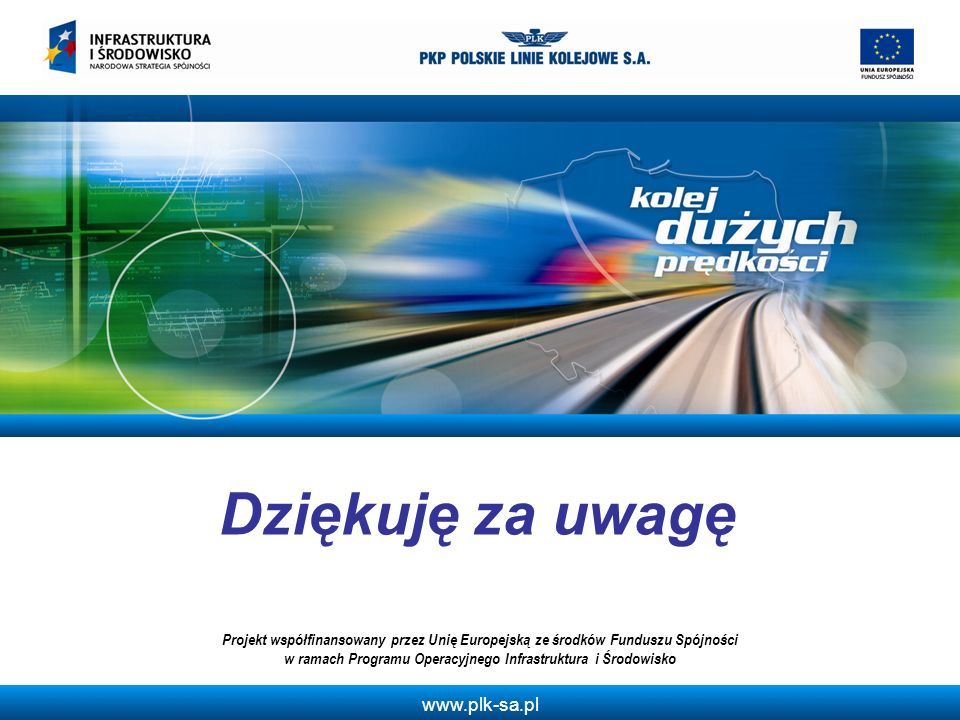 www.plk-sa.pl Dziękuję za uwagę Projekt współfinansowany przez Unię Europejską ze środków Funduszu Spójności w ramach Programu Operacyjnego Infrastruk
