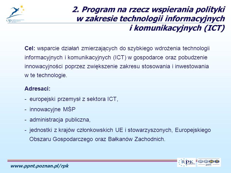 www.ppnt.poznan.pl/rpk Cel: wsparcie działań zmierzających do szybkiego wdrożenia technologii informacyjnych i komunikacyjnych (ICT) w gospodarce oraz pobudzenie innowacyjności poprzez zwiększenie zakresu stosowania i inwestowania w te technologie.