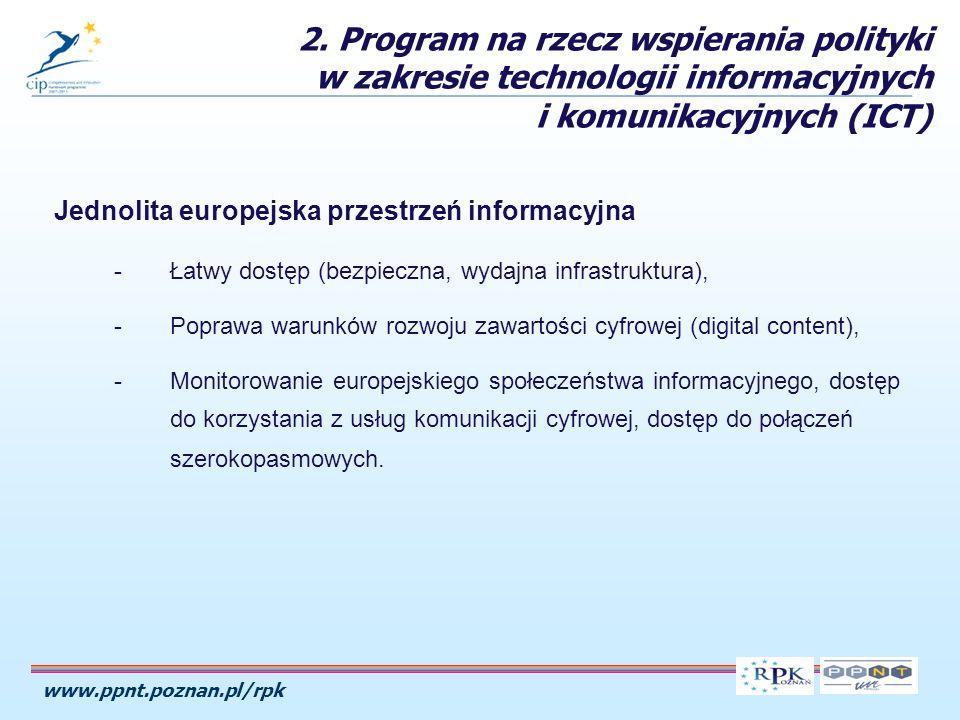 www.ppnt.poznan.pl/rpk Jednolita europejska przestrzeń informacyjna -Łatwy dostęp (bezpieczna, wydajna infrastruktura), -Poprawa warunków rozwoju zawartości cyfrowej (digital content), -Monitorowanie europejskiego społeczeństwa informacyjnego, dostęp do korzystania z usług komunikacji cyfrowej, dostęp do połączeń szerokopasmowych.