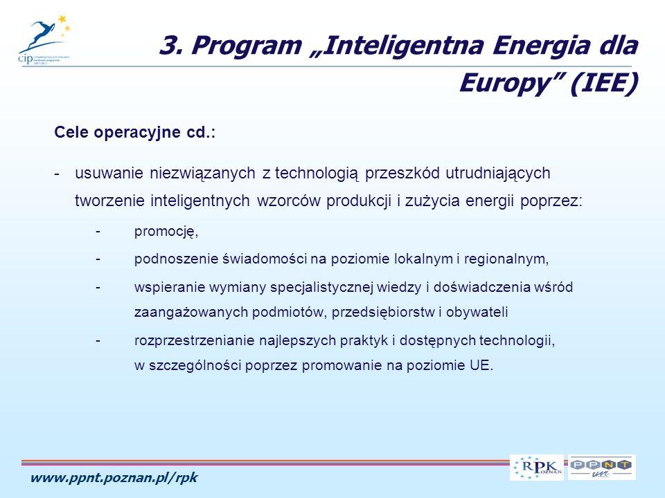 www.ppnt.poznan.pl/rpk Cele operacyjne cd.: -usuwanie niezwiązanych z technologią przeszkód utrudniających tworzenie inteligentnych wzorców produkcji i zużycia energii poprzez: -promocję, -podnoszenie świadomości na poziomie lokalnym i regionalnym, -wspieranie wymiany specjalistycznej wiedzy i doświadczenia wśród zaangażowanych podmiotów, przedsiębiorstw i obywateli -rozprzestrzenianie najlepszych praktyk i dostępnych technologii, w szczególności poprzez promowanie na poziomie UE.