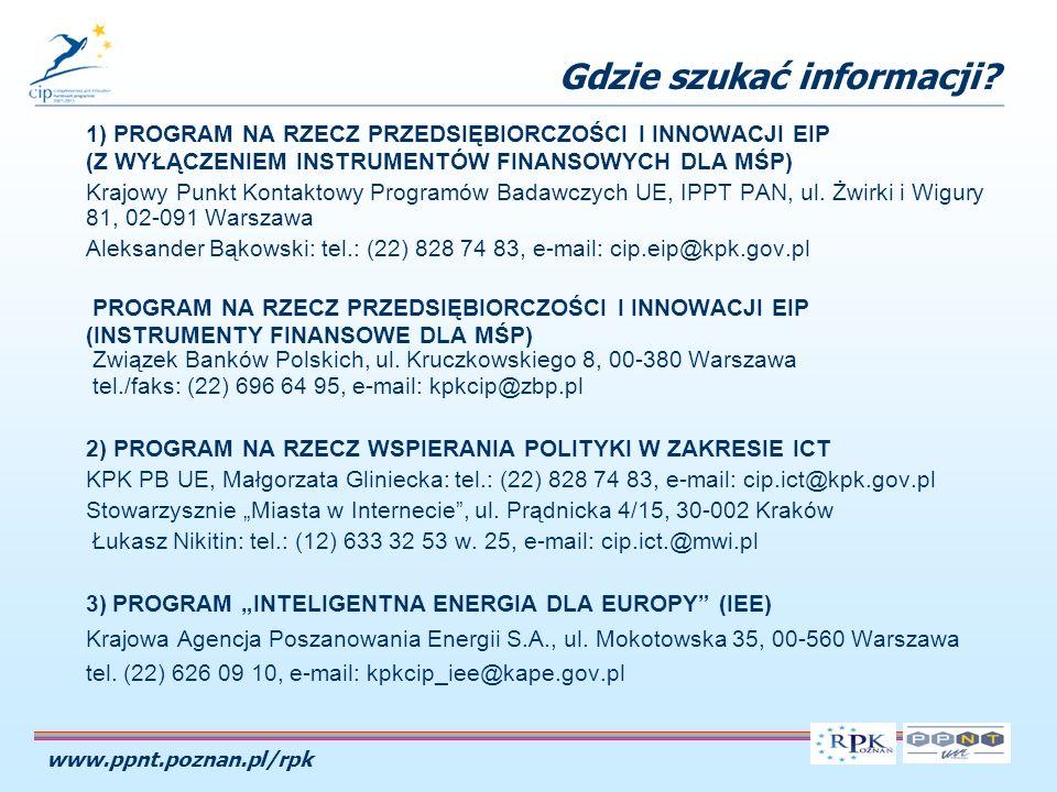 www.ppnt.poznan.pl/rpk 1) PROGRAM NA RZECZ PRZEDSIĘBIORCZOŚCI I INNOWACJI EIP (Z WYŁĄCZENIEM INSTRUMENTÓW FINANSOWYCH DLA MŚP) Krajowy Punkt Kontaktowy Programów Badawczych UE, IPPT PAN, ul.