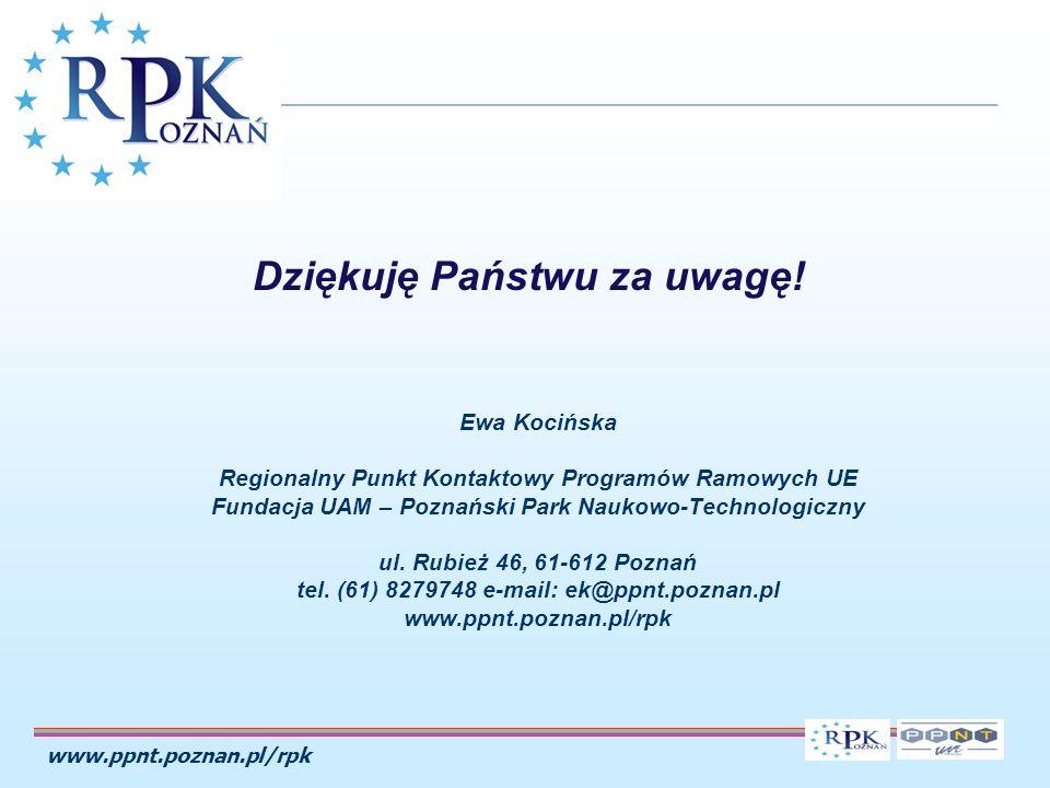 www.ppnt.poznan.pl/rpk Ewa Kocińska Regionalny Punkt Kontaktowy Programów Ramowych UE Fundacja UAM – Poznański Park Naukowo-Technologiczny ul.
