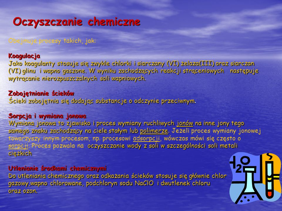 Oczyszczanie chemiczne Obejmuje procesy takich, jak:Koagulacja Jako koagulanty stosuje się zwykle chlorki i siarczany (VI) żelaza(III) oraz siarczan (
