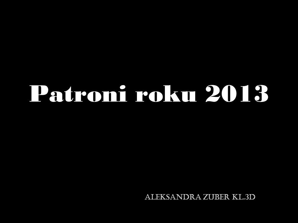 Patroni roku 2013 Aleksandra Zuber Kl.3D