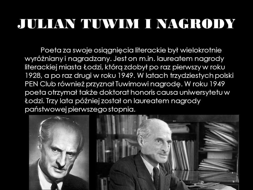 JULIAN TUWIM I NAGRODY Poeta za swoje osiągnięcia literackie był wielokrotnie wyróżniany i nagradzany. Jest on m.in. laureatem nagrody literackiej mia