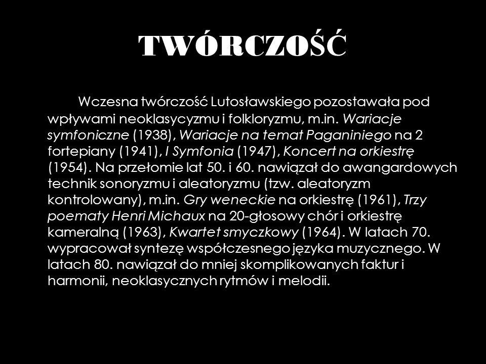 TWÓRCZO ŚĆ Wczesna twórczość Lutosławskiego pozostawała pod wpływami neoklasycyzmu i folkloryzmu, m.in. Wariacje symfoniczne (1938), Wariacje na temat
