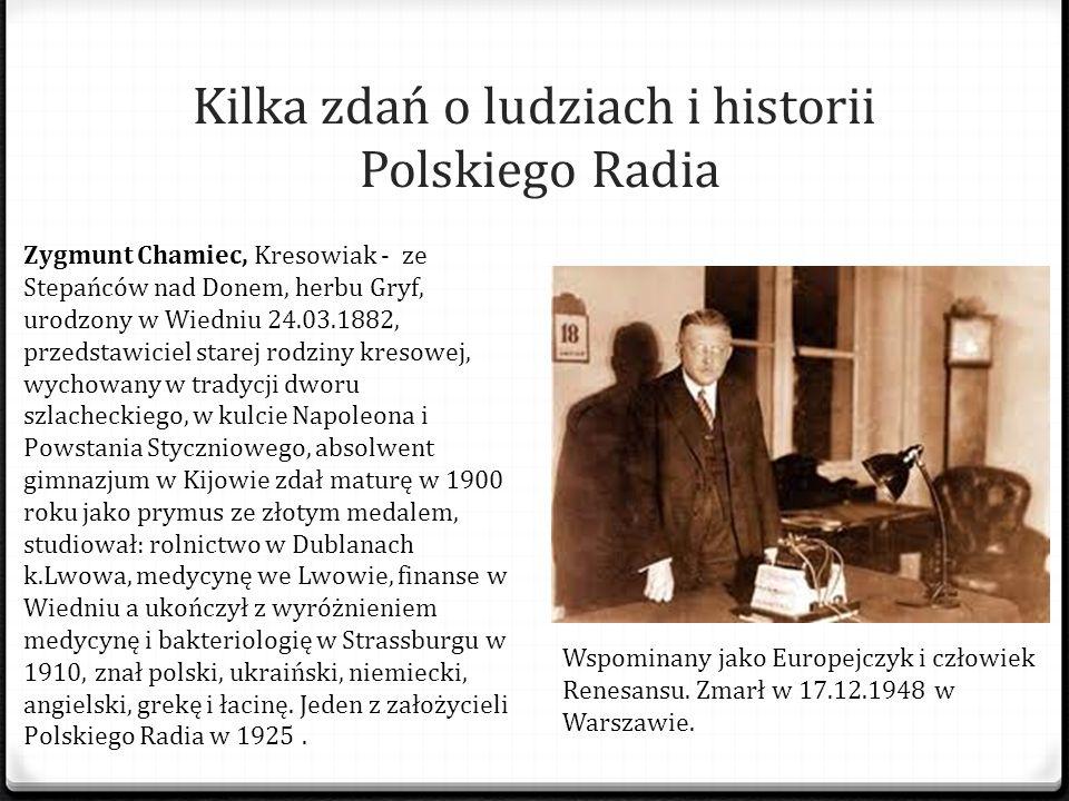 Kilka zdań o ludziach i historii Polskiego Radia Zygmunt Chamiec, Kresowiak - ze Stepańców nad Donem, herbu Gryf, urodzony w Wiedniu 24.03.1882, przed