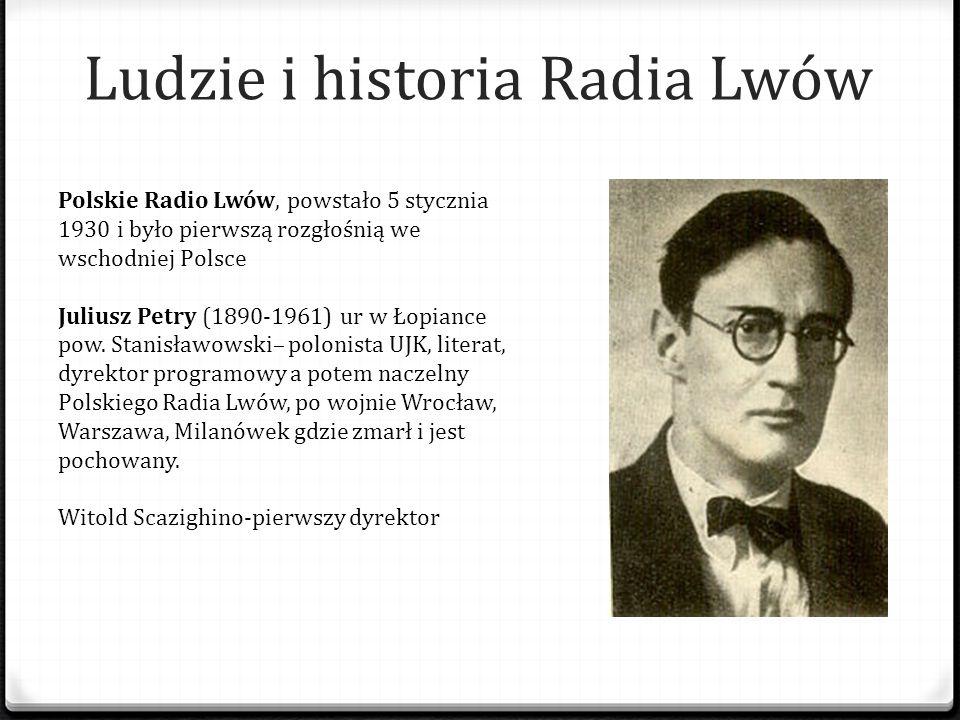 Ludzie i historia Radia Lwów Polskie Radio Lwów, powstało 5 stycznia 1930 i było pierwszą rozgłośnią we wschodniej Polsce Juliusz Petry (1890-1961) ur