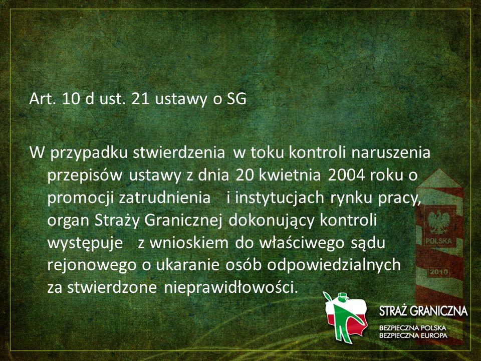Art. 10 d ust. 21 ustawy o SG W przypadku stwierdzenia w toku kontroli naruszenia przepisów ustawy z dnia 20 kwietnia 2004 roku o promocji zatrudnieni