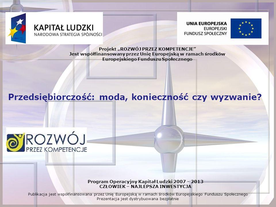 Program Operacyjny Kapitał Ludzki 2007 – 2013 CZŁOWIEK – NAJLEPSZA INWESTYCJA Publikacja jest współfinansowana przez Unię Europejską w ramach środków