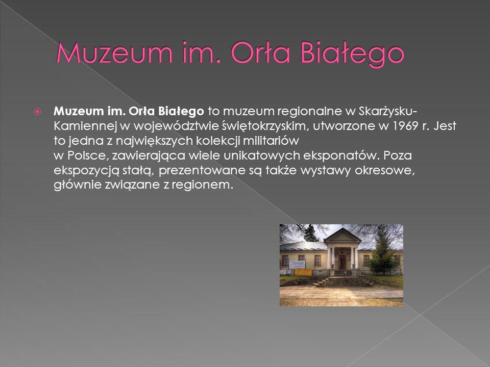 Muzeum im. Orła Białego to muzeum regionalne w Skarżysku- Kamiennej w województwie świętokrzyskim, utworzone w 1969 r. Jest to jedna z największych ko