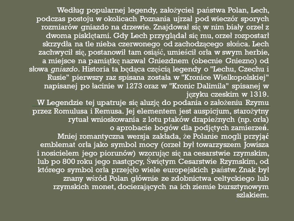 Wed ł ug popularnej legendy, za ł o ż yciel pa ń stwa Polan, Lech, podczas postoju w okolicach Poznania ujrza ł pod wieczór sporych rozmiarów gniazdo na drzewie.