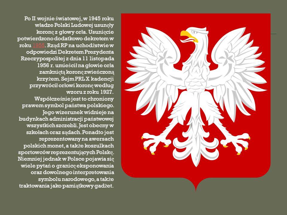 Po II wojnie ś wiatowej, w 1945 roku w ł adze Polski Ludowej usun ęł y koron ę z g ł owy or ł a.