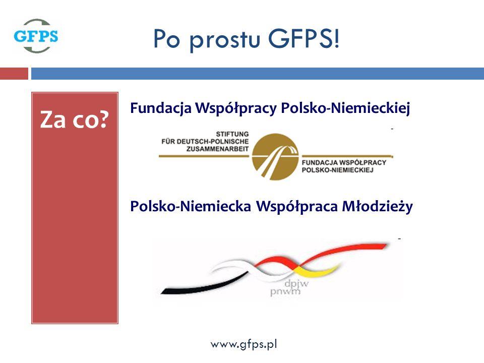 Za co. Fundacja Współpracy Polsko-Niemieckiej Polsko-Niemiecka Współpraca Młodzieży Po prostu GFPS.