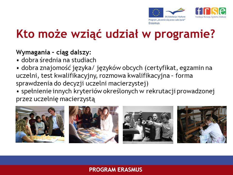 Kto może wziąć udział w programie? PROGRAM ERASMUS Wymagania – ciąg dalszy: dobra średnia na studiach dobra znajomość języka/ języków obcych (certyfik