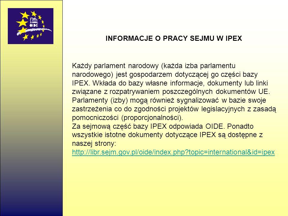 INFORMACJE O PRACY SEJMU W IPEX Każdy parlament narodowy (każda izba parlamentu narodowego) jest gospodarzem dotyczącej go części bazy IPEX.
