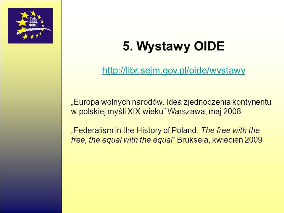 5.Wystawy OIDE http://libr.sejm.gov.pl/oide/wystawy Europa wolnych narodów.