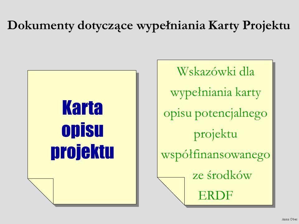 Karta opisu projektu Wskazówki dla wypełniania karty opisu potencjalnego projektu współfinansowanego ze środków ERDF Dokumenty dotyczące wypełniania K