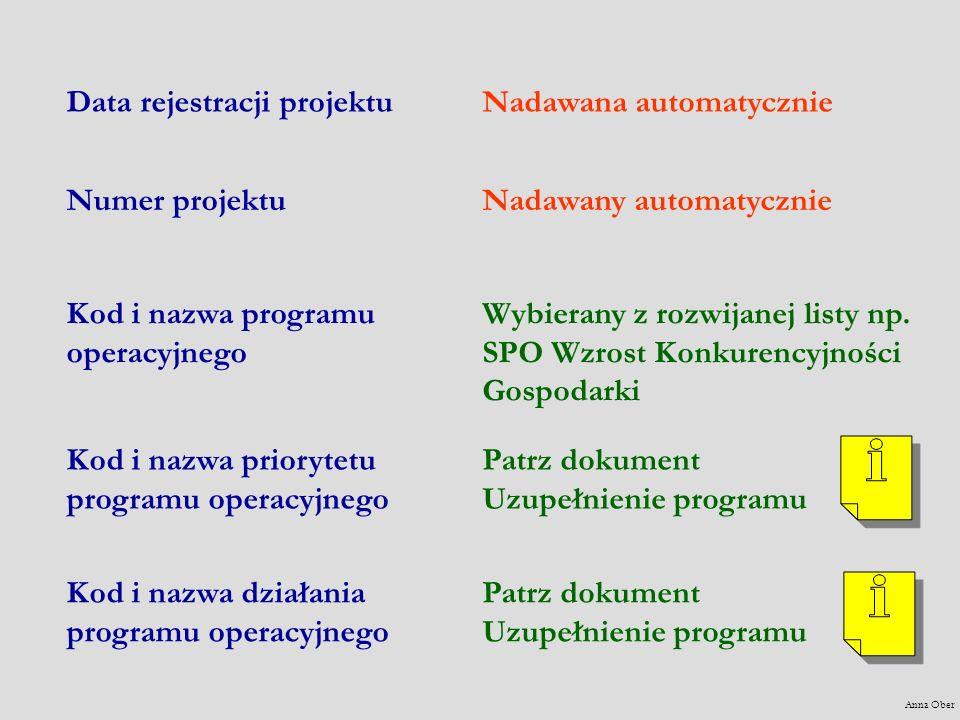 Nadawana automatycznie Numer projektuNadawany automatycznie Kod i nazwa programu operacyjnego Wybierany z rozwijanej listy np. SPO Wzrost Konkurencyjn