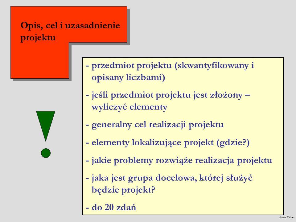 - przedmiot projektu (skwantyfikowany i opisany liczbami) - jeśli przedmiot projektu jest złożony – wyliczyć elementy - generalny cel realizacji proje