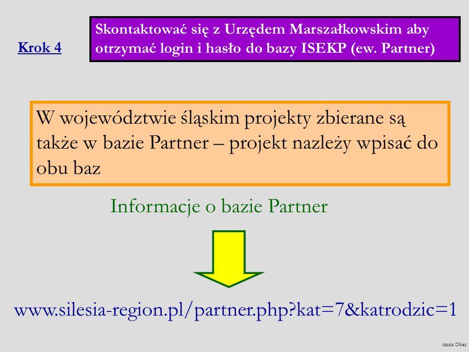 Krok 4 W województwie śląskim projekty zbierane są także w bazie Partner – projekt nazleży wpisać do obu baz www.silesia-region.pl/partner.php?kat=7&k