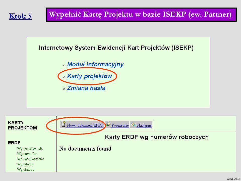 Krok 5 Wypełnić Kartę Projektu w bazie ISEKP (ew. Partner) Anna Ober