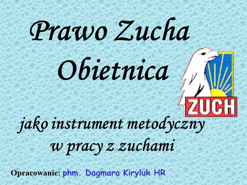 Prawo Zucha Obietnica jako instrument metodyczny w pracy z zuchami Opracowanie: phm. Dagmara Kiryluk HR