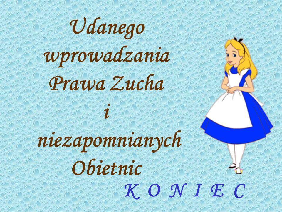 K O N I E C Udanego wprowadzania Prawa Zucha i niezapomnianych Obietnic