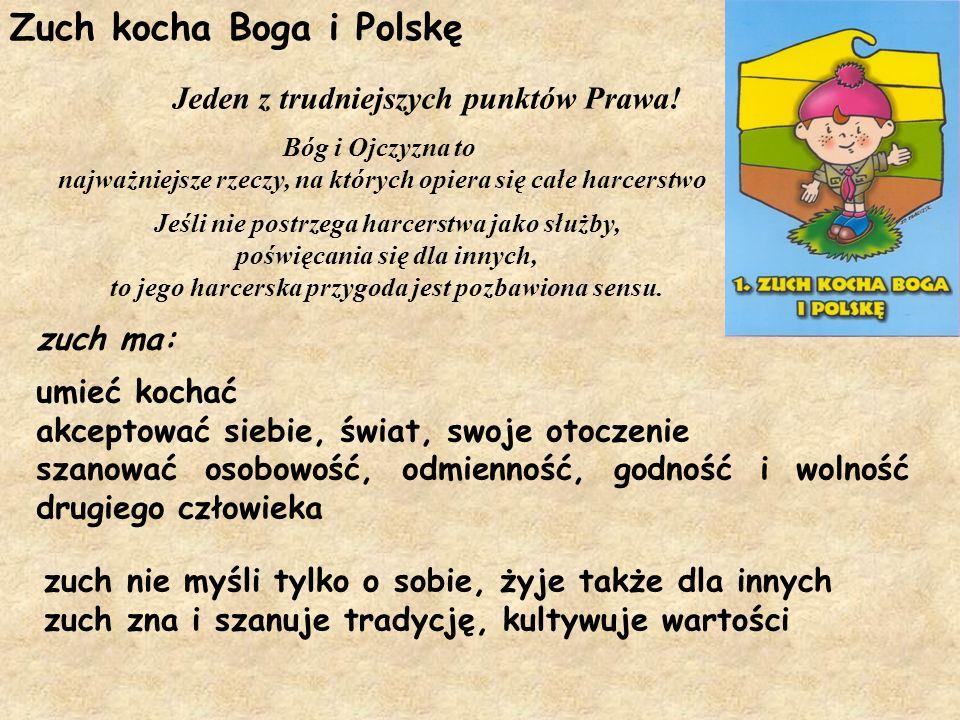 Zuch kocha Boga i Polskę umieć kochać akceptować siebie, świat, swoje otoczenie szanować osobowość, odmienność, godność i wolność drugiego człowieka J