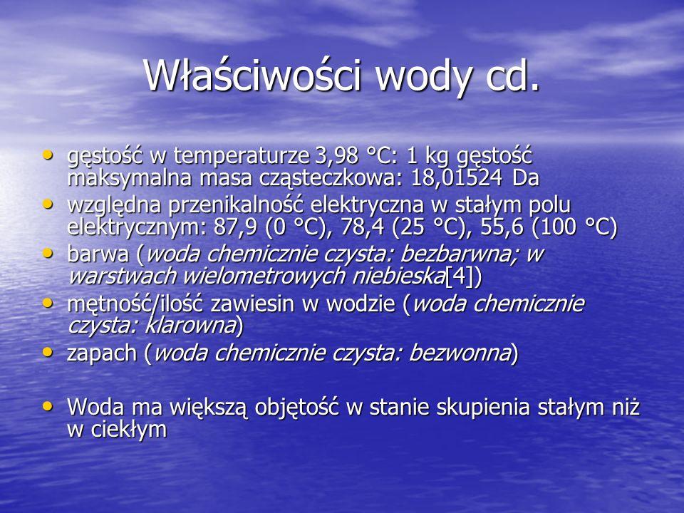 Właściwości wody cd. gęstość w temperaturze 3,98 °C: 1 kg gęstość maksymalna masa cząsteczkowa: 18,01524 Da gęstość w temperaturze 3,98 °C: 1 kg gęsto