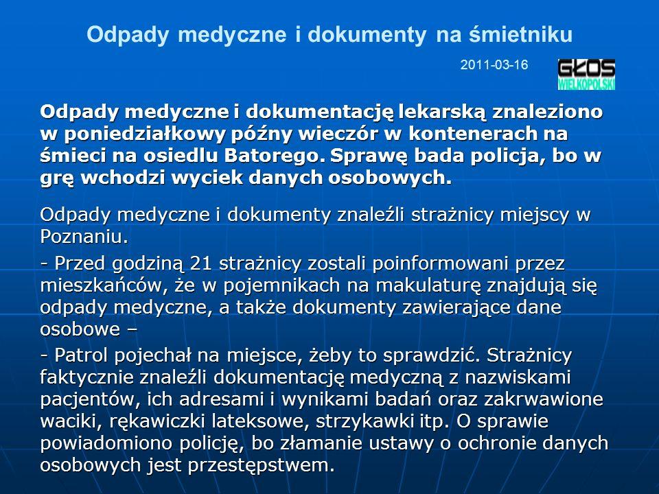 Odpady medyczne i dokumenty na śmietniku 2011-03-16 Odpady medyczne i dokumentację lekarską znaleziono w poniedziałkowy późny wieczór w kontenerach na