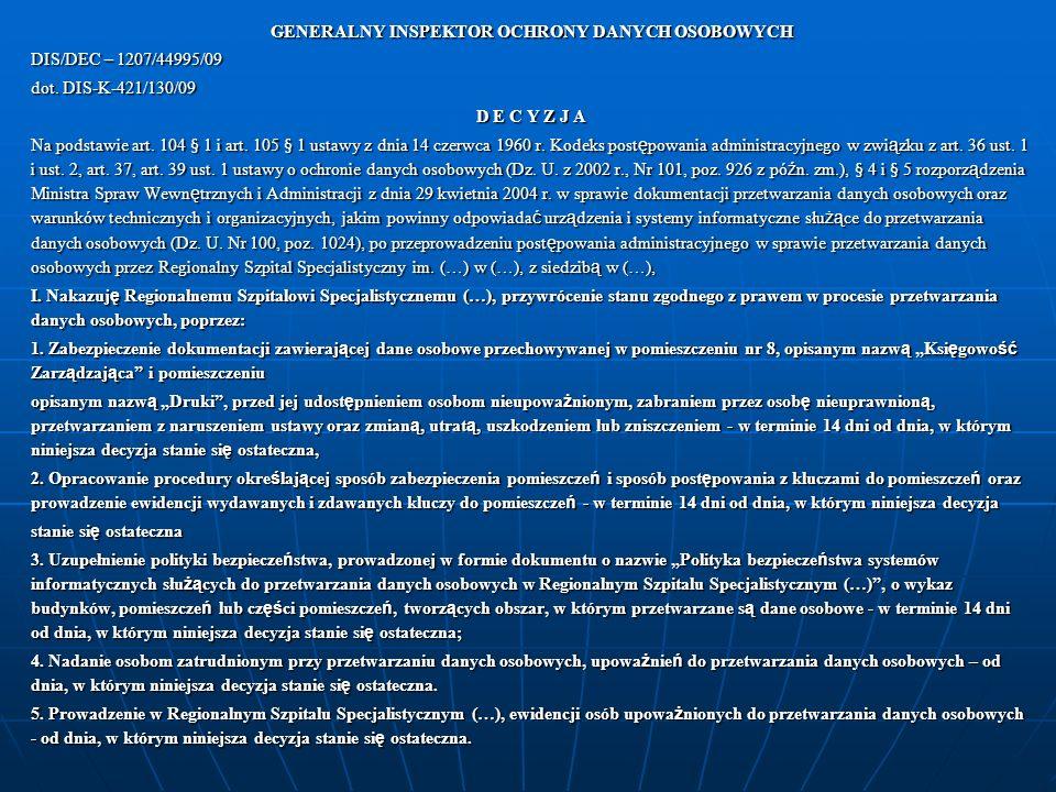 GENERALNY INSPEKTOR OCHRONY DANYCH OSOBOWYCH DIS/DEC – 1207/44995/09 dot. DIS-K-421/130/09 D E C Y Z J A Na podstawie art. 104 § 1 i art. 105 § 1 usta