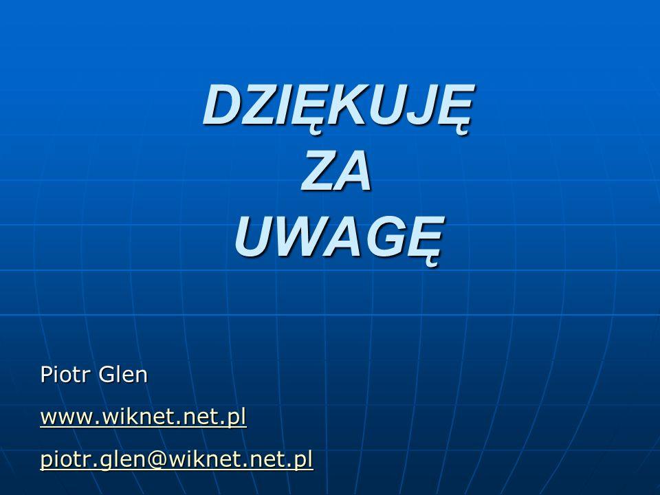 DZIĘKUJĘ ZA UWAGĘ Piotr Glen www.wiknet.net.pl piotr.glen@wiknet.net.pl