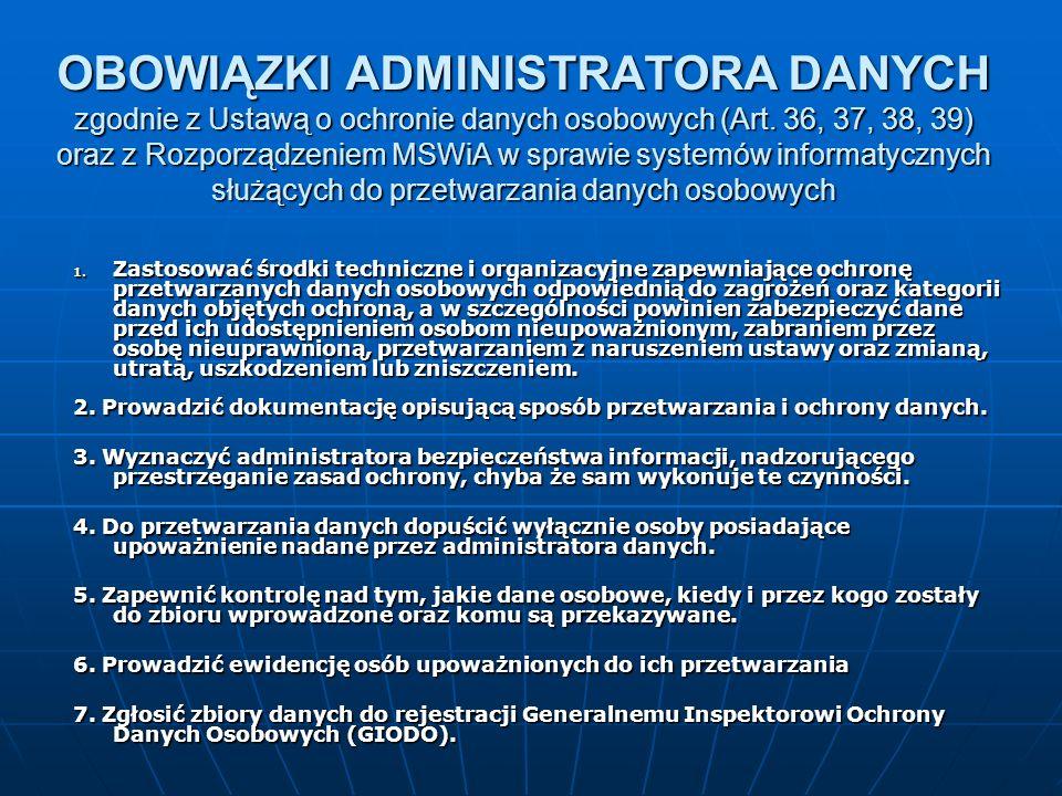 OBOWIĄZKI ADMINISTRATORA DANYCH zgodnie z Ustawą o ochronie danych osobowych (Art. 36, 37, 38, 39) oraz z Rozporządzeniem MSWiA w sprawie systemów inf