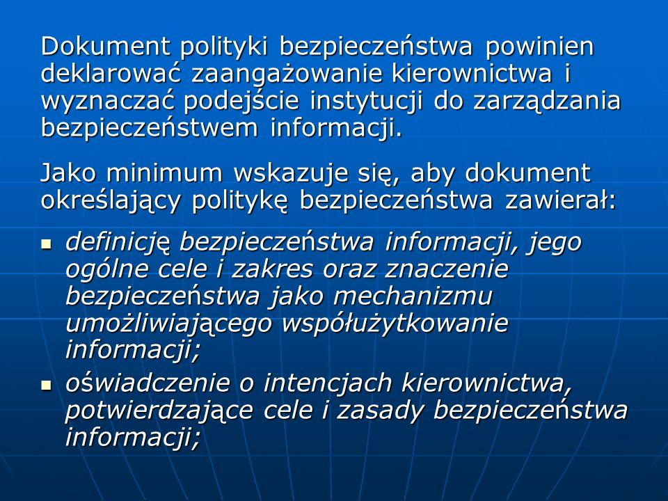 Dokument polityki bezpieczeństwa powinien deklarować zaangażowanie kierownictwa i wyznaczać podejście instytucji do zarządzania bezpieczeństwem inform