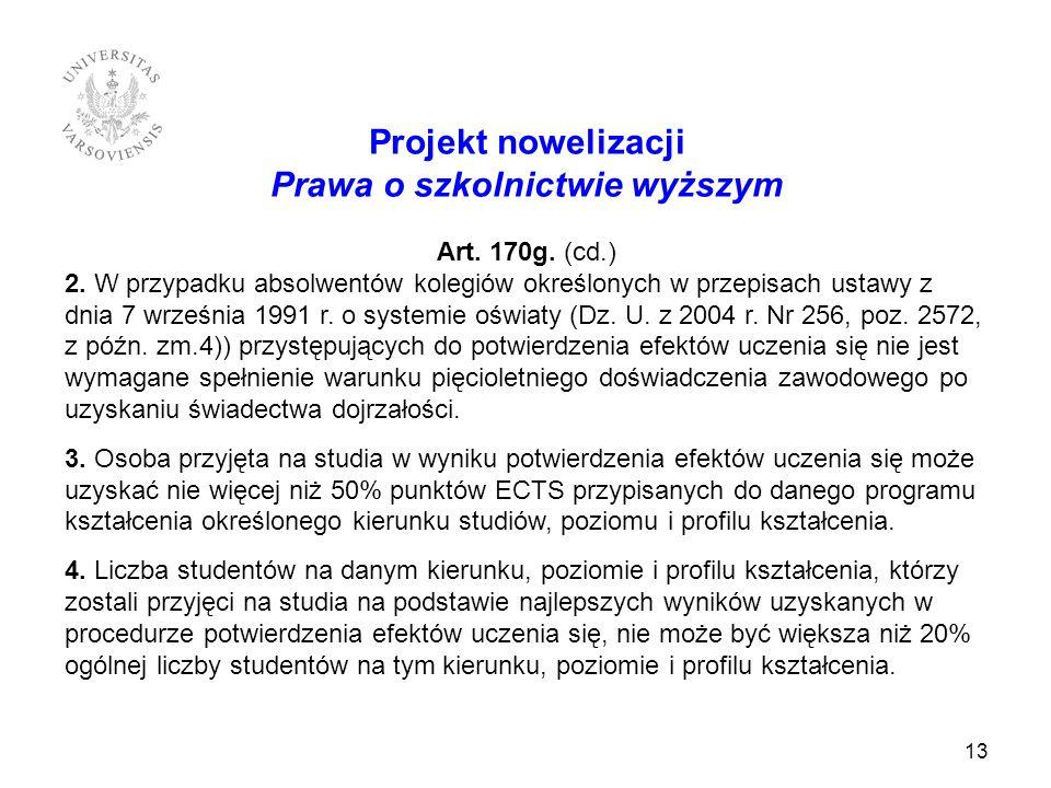 Projekt nowelizacji Prawa o szkolnictwie wyższym Art. 170g. (cd.) 2. W przypadku absolwentów kolegiów określonych w przepisach ustawy z dnia 7 wrześni