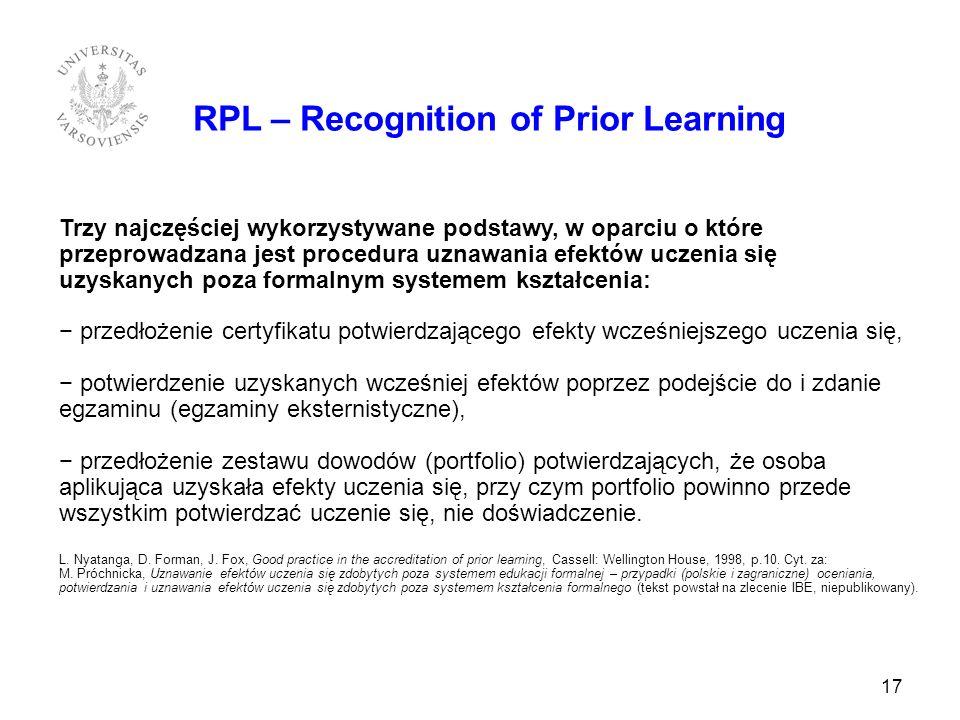 17 RPL – Recognition of Prior Learning Trzy najczęściej wykorzystywane podstawy, w oparciu o które przeprowadzana jest procedura uznawania efektów ucz