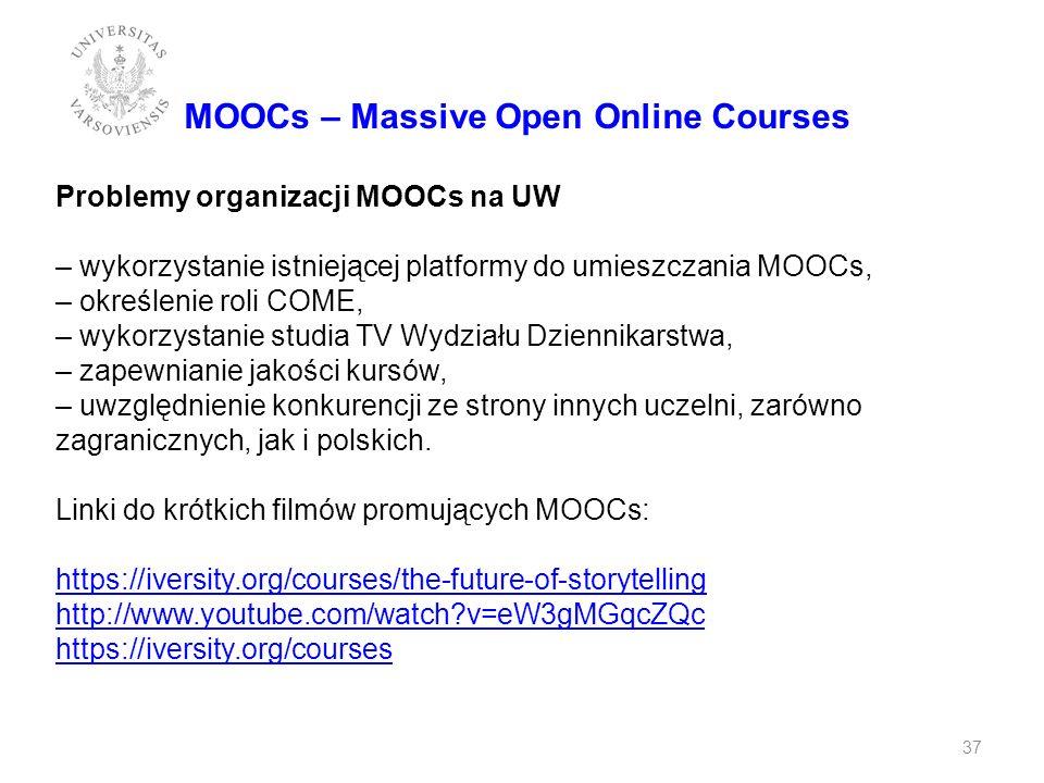 MOOCs – Massive Open Online Courses Problemy organizacji MOOCs na UW – wykorzystanie istniejącej platformy do umieszczania MOOCs, – określenie roli CO