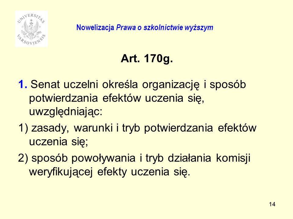 14 Art. 170g. 1. Senat uczelni określa organizację i sposób potwierdzania efektów uczenia się, uwzględniając: 1) zasady, warunki i tryb potwierdzania