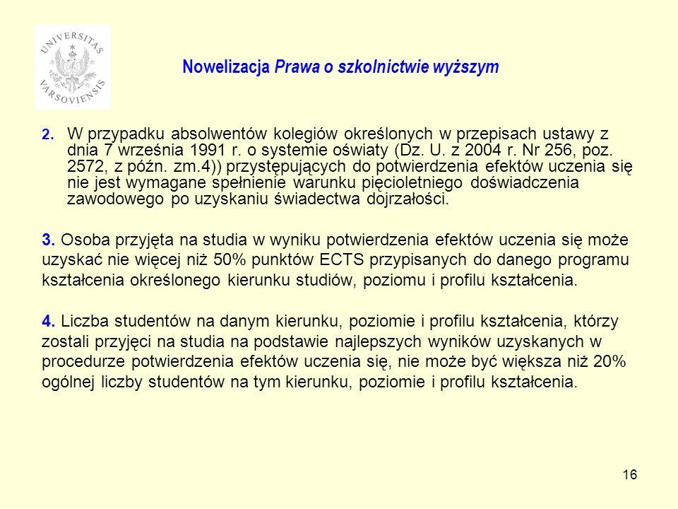 16 2. W przypadku absolwentów kolegiów określonych w przepisach ustawy z dnia 7 września 1991 r. o systemie oświaty (Dz. U. z 2004 r. Nr 256, poz. 257