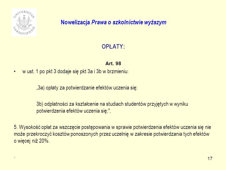 17 OPŁATY: Art. 98 w ust. 1 po pkt 3 dodaje się pkt 3a i 3b w brzmieniu: 3a) opłaty za potwierdzanie efektów uczenia się; 3b) odpłatności za kształcen